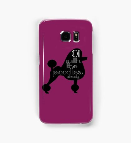 Oi With The Poodles Already Samsung Galaxy Case/Skin