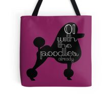 Oi With The Poodles Already Tote Bag