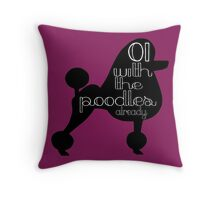 Oi With The Poodles Already Throw Pillow