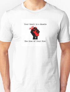 Your Heart Is A Muscle The Size Of Your Fist T-Shirt