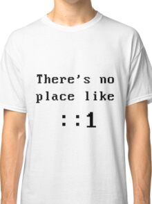 There's no place like localhost (ipV6) black dos font Classic T-Shirt