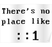 There's no place like localhost (ipV6) black dos font Poster