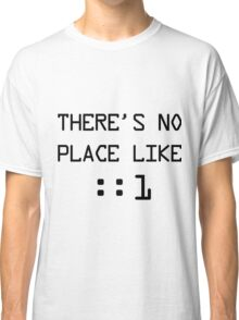 There's no place like localhost (ipV6) black pc font Classic T-Shirt
