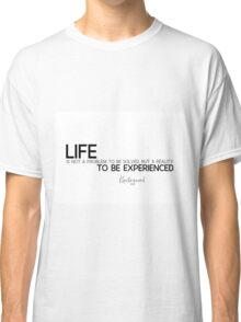 life is to be experienced - kierkegaard Classic T-Shirt