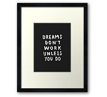 Dreams Don't Work Unless You Do - Black & White Typography 01 Framed Print