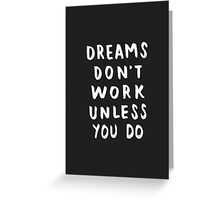 Dreams Don't Work Unless You Do - Black & White Typography 01 Greeting Card