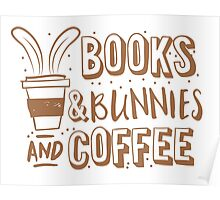 books and bunnies and coffee Poster