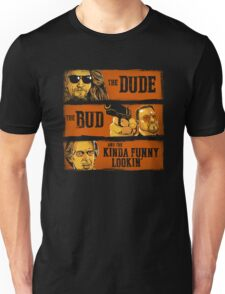 The Dude, the Bud and the Kinda Funny Lookin' Unisex T-Shirt