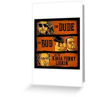 The Dude, the Bud and the Kinda Funny Lookin' Greeting Card