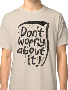 We're all gonna die so... Classic T-Shirt
