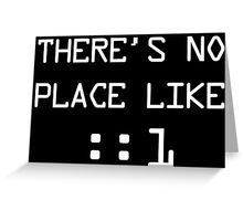 There's no place like localhost (ipV6) white pc font Greeting Card