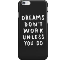Dreams Don't Work Unless You Do - Black & White Typography 01 iPhone Case/Skin