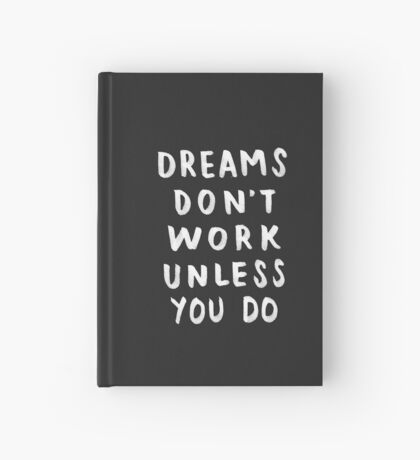 Dreams Don't Work Unless You Do - Black & White Typography 01 Hardcover Journal