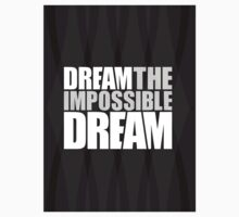 Dream the impossible dreams Kids Tee