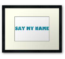 Say My Name - BB Framed Print