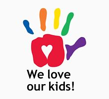 We Love Our Kids Unisex T-Shirt