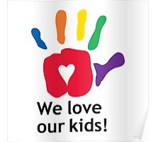We Love Our Kids Poster