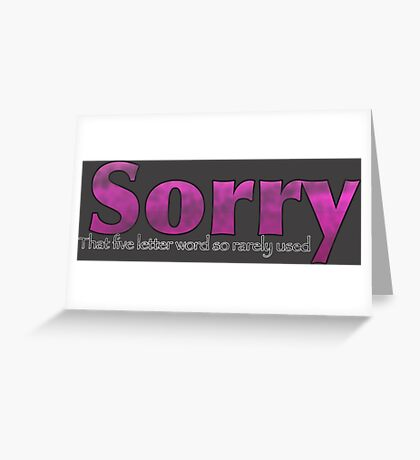 Sorry, That Five Letter word so rarely used? Worn Pink Greeting Card