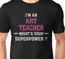I'm An Art Teacher. What's Your Super Power ? Unisex T-Shirt