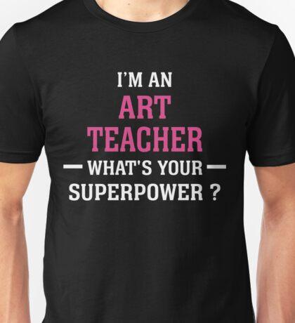 I'm An Art Teacher. What's Your Super Power ? Unisex T-Shirt