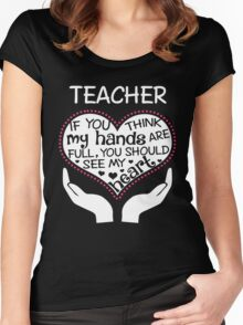 Heart Of A Teacher. If You Think My Hands Are Full, You Should See My Heart. Women's Fitted Scoop T-Shirt