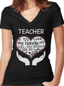 Heart Of A Teacher. If You Think My Hands Are Full, You Should See My Heart. Women's Fitted V-Neck T-Shirt