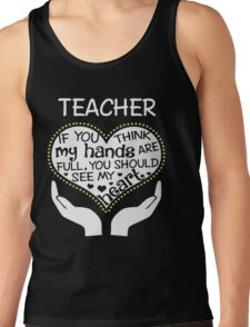 Heart Of A Teacher. If You Think My Hands Are Full, You Should See My Heart. Tank Top