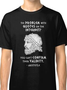 The Problem with Quotes on the Internet? You Can't Confirm Their Validity -- Aristotle Classic T-Shirt