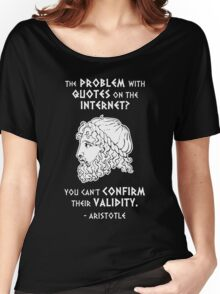 The Problem with Quotes on the Internet? You Can't Confirm Their Validity -- Aristotle Women's Relaxed Fit T-Shirt