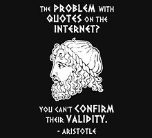 The Problem with Quotes on the Internet? You Can't Confirm Their Validity -- Aristotle Unisex T-Shirt