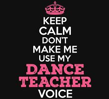 Keep Calm. Don't Make Me Use My Dance Teacher Voice. Unisex T-Shirt