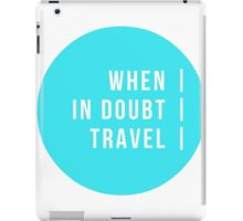 When In Doubt. Travel. iPad Case/Skin