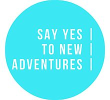 Say Yes To New Adventures Photographic Print
