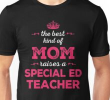 The Best Kind Of Mom Raises A Special Ed Teacher. Gift For Mom. Unisex T-Shirt