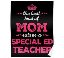 The Best Kind Of Mom Raises A Special Ed Teacher. Gift For Mom. Poster