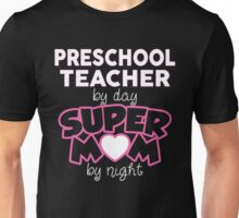 Pre School Teacher By Day. Super Mom By Night. Gift For Mom. Unisex T-Shirt