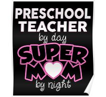 Pre School Teacher By Day. Super Mom By Night. Gift For Mom. Poster