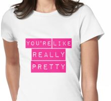You're Like Really Pretty Mean Girls Regina George Womens Fitted T-Shirt
