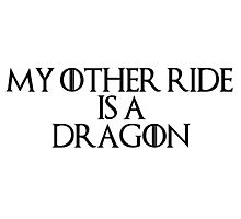 My Other Ride is a Dragon Photographic Print