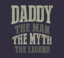 Daddy. The Man. The Myth. The Legend Unisex T-Shirt