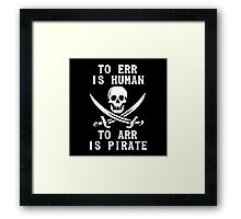 To Err is Human, To Arr is pirate Framed Print