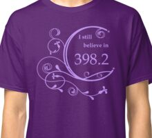 I Still Believe in 398.2 Classic T-Shirt