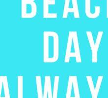 Beach Days Always Sticker