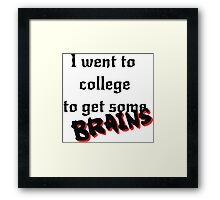 Get some Brains Framed Print