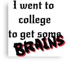 Get some Brains Canvas Print
