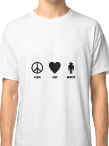 Peace Love Robots Classic T-Shirt