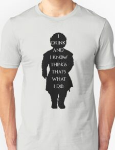 Game of thrones I drink and know things! Unisex T-Shirt