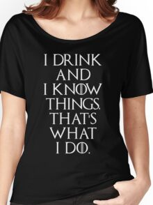 Game of thrones I drink and know things! 2 Women's Relaxed Fit T-Shirt