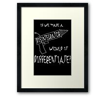 Would a disintegrator differentiate? Framed Print