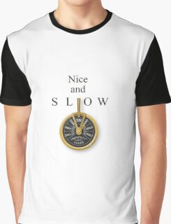 Nice and Slow Graphic T-Shirt